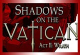 دانلود Shadows on the Vatican - Act II - Wrath