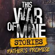 دانلود This War of Mine Stories Fathers Promise