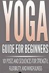 دانلود Yoga Guide for Beginners: 101 Poses and Sequences for Strength, Flexibility and Mindfulness